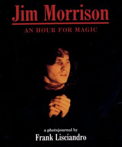Jim Morrison: An Hour for Magic by Frank Lisciandro (1996-09-02)