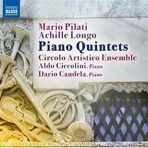 Mario Pilati - Achille Longo : Quintettes avec piano
