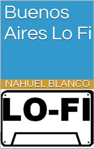 Buenos Aires Lo Fi (Spanish Edition)