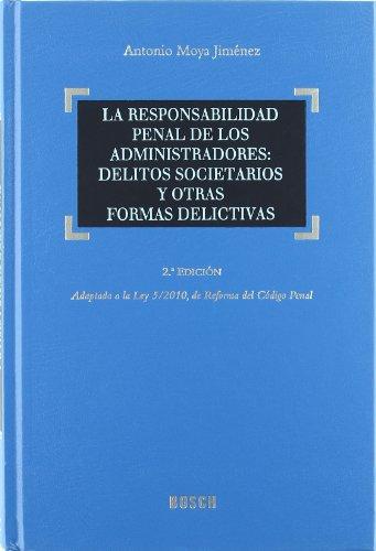 La responsabilidad penal de los administradores: Delitos societarios y otras formas delictivas: Adaptada a la Ley 5/2010, de Reforma del Código Penal - 2ª edición por Antonio Moya Jiménez