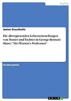 """Die divergierenden Lebenseinstellungen von Mutter und Tochter in George Bernard Shaws """"Mrs Warren's Profession"""" von [Gruschwitz, Janine]"""