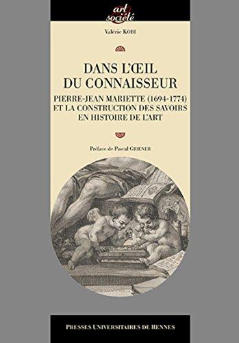 Dans l'oeil du connaisseur: Pierre-Jean Mariette (1694-1774) et la construction des savoirs en histoire de l'art