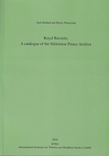 Royal Records: A Catalogue of the Sikkimese Palace Archive.: Published in cooperation with the Namgyal Institute of Tibetology (Gangtok, Sikkim) (Archiv für zentralasiatische Geschichtsforschung)