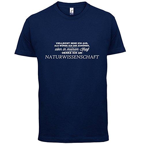 Vielleicht sehe ich aus als würde ich dir zuhören aber in meinem Kopf denke ich an Naturwissenschaft - Herren T-Shirt - 13 Farben Navy
