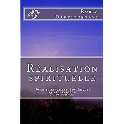 Réalisation spirituelle: Notes spirituelles, ésotériques et alchimiques (Guide complet)