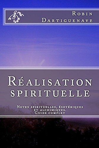 Réalisation spirituelle: Notes spirituelles, ésotériques et alchimiques (Guide complet) par Robin Dartiguenave
