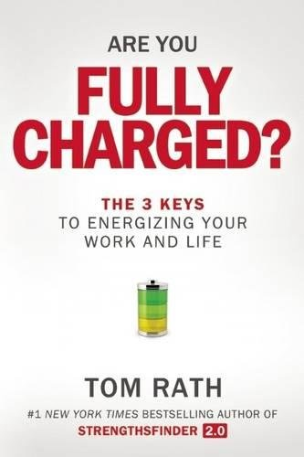 Are You Fully Charged? (Intl): The 3 Keys to Energizing Your Work and Life por Tom Rath