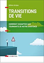 Les transitions de vie - Comment s'adapter aux tournants de notre existence de William Bridges
