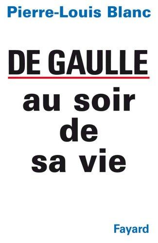 Charles de Gaulle au soir de sa vie