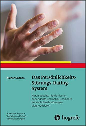 Das Persönlichkeits-Störungs-Rating-System: Nazisstische, histrionische, dependente und sozial unsichere Persönlichkeitsstörungen diagnostizieren ... Psychotherapie von Persönlichkeitsstörungen)