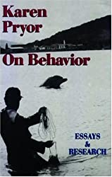 Karen Pryor on Behavior by Karen Pryor (2004-05-27)