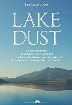 LAKE DUST: An extraordinary relic. An incredible journey back in time to discover two thousand years old secrets hidden beneath the mysterious surface of Fucine Lake. (English Edition) di [PROIA, FRANCESCO]