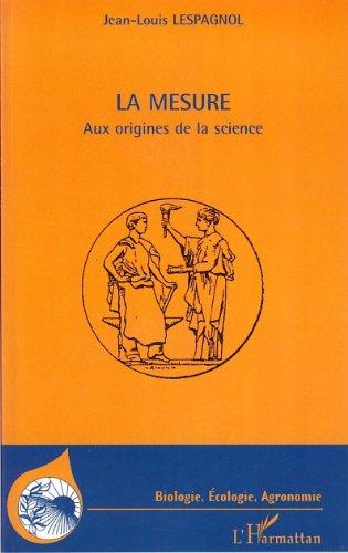 La mesure : Aux origines de la science (Biologie, Ecologie, Agronomie) par Jean-Louis Lespagnol