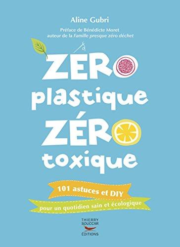 Zéro plastique zéro toxique par Aline Gubri