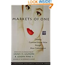 Markets of One: Creating Customer-Unique Value through Mass Customization (Harvard Business Review Book Series)