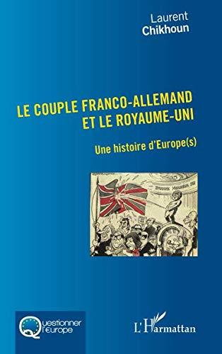 Couple Franco-Allemand et le Royaume-Uni (Le): Une histoire d'Europe(s)