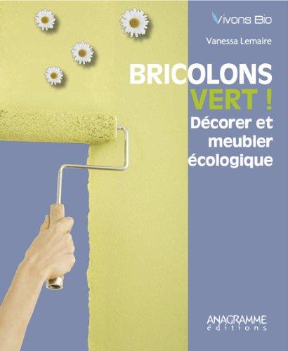 Bricolons vert ! Décorer et meubler écologique