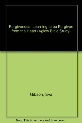 Forgiveness: Learning to be Forgiven from the Heart (Aglow Bible Study)