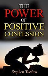 The Power of Positive Confession: How Your Words Can Heal Your Life and Your World (English Edition)
