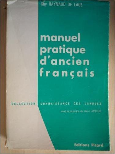 Guy Raynaud de Lage,... Manuel pratique d'ancien franais