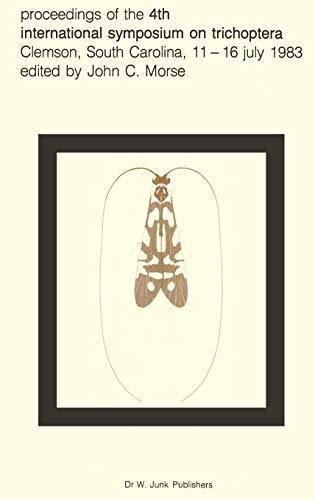 Proceedings of the 4th International Symposium on Trichoptera, Clemson, South Carolina, 11-16 July 1983 (Series Entomologica, Band 30) Clemson Band