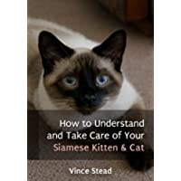 How to Understand and Take Care of Your Siamese Kitten & Cat (English Edition)