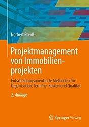 Projektmanagement Von Immobilienprojekten: Entscheidungsorientierte Methoden Für Organisation, Termine, Kosten Und Qualität