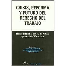 Crisis , reforma y futuro del derecho del trabajo