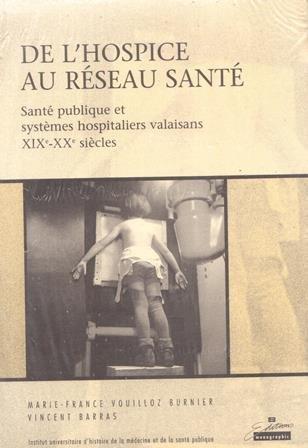 De l'hospice au réseau santé -Santé publique et systèmes hospitaliers valaisans XIXe-XXe si cles