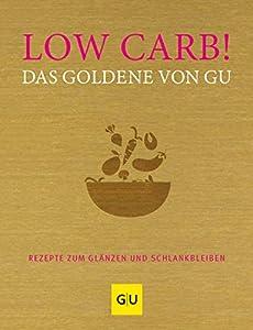 Low Carb! Das Goldene von GU: Rezepte zum Glänzen und Schlankbleiben (GU...