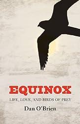 Equinox: Life, Love, and Birds of Prey by Dan O'Brien (2010-10-01)