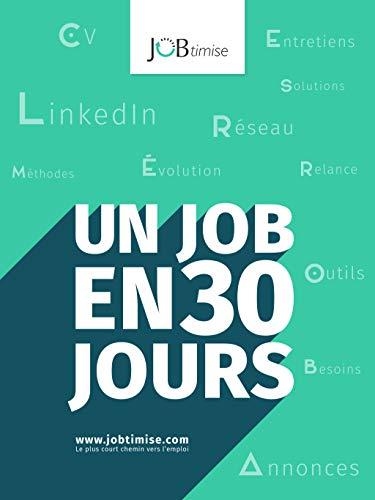 Un job en 30 jours: Tout ce qu'il faut savoir lorsqu'on cherche un emploi par Mustapha Benkalfate