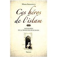 Ces héros de l'islam : 30 histoires de la tradition musulmane