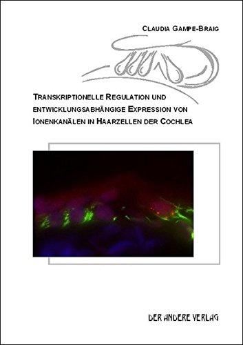 Transkriptionelle Regulation und entwicklungsabhängige Expression von Ionenkanälen in Haarzellen der Cochlea
