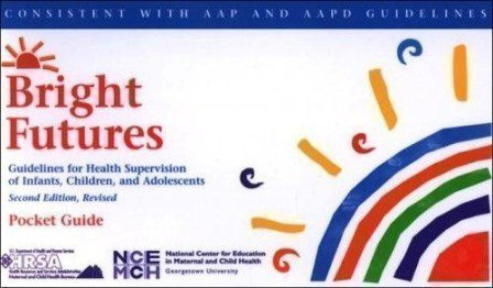 Bright Futures Guidelines for Health Supervision of Infants, Children & Adolescents by American Academy of Pediatrics (2002-01-01)