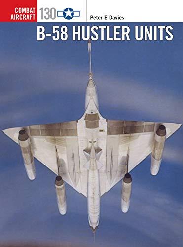 B-58 Hustler Units (Combat Aircraft, Band 130)