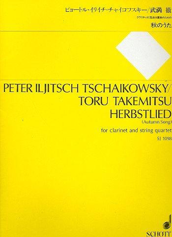Herbstlied: Transkription für Klarinette und Streichquartett eines Solo-Klavierwerks von Peter Iljitsch Tschaikowsky von Toru Takemitsu. Klarinette und Streichquartett. Partitur und Stimmen.