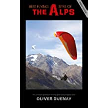 Best Flying Sites of the Alps - The complete guidebook for hang glider and paraglider pilots (English Edition)