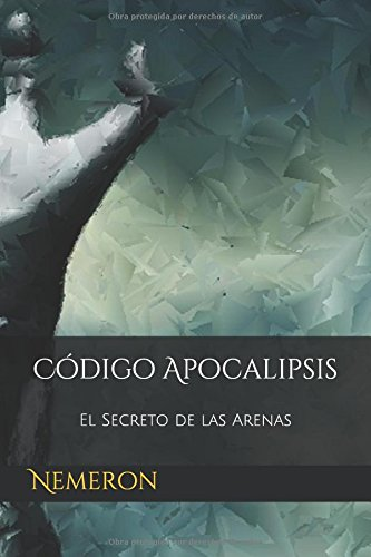 Código Apocalipsis: El Secreto de las Arenas por Nemeron