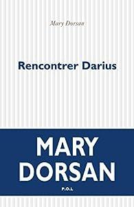 Rencontrer Darius par Mary  Dorsan