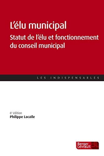 L'élu municipal : Statut de l'élu et fonctionnement du conseil municipal par