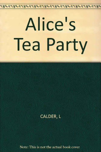 Alice's Tea Party by Calder, Lyn (1900) Hardcover