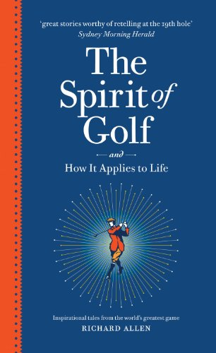 the-spirit-of-golf-and-how-it-applies-to-life-inspirational-tales-from-the-worlds-greatest-game