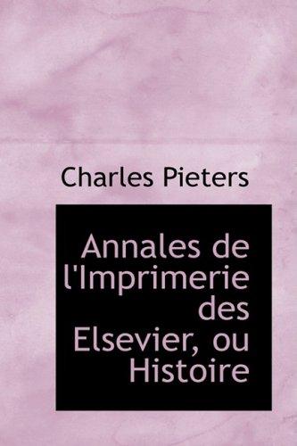 Annales de l'Imprimerie des Elsevier, ou Histoire