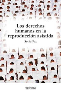 Los derechos humanos en la reproduccion asistida / Human Rights in Assisted Reproduction par Sonia Paz
