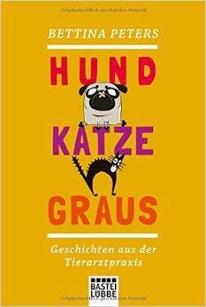 Hund, Katze, Graus: Geschichten aus der Tierarztpraxis (Allgemeine Reihe. Bastei Lübbe Taschenbücher) von Bettina Peters ( 8. Oktober 2014 )