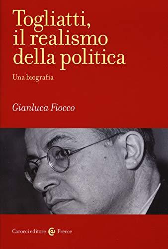 Togliatti, il realismo della politica. Una biografia