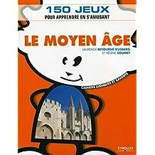 Le Moyen Age: 150 jeux pour apprendre en s'amusant