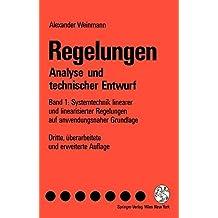 Regelungen Analyse und technischer Entwurf: Band 1: Systemtechnik linearer und linearisierter Regelungen auf anwendungsnaher Grundlage