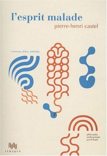 L'Esprit malade. Cerveaux, folies, individus par Pierre-Henri Castel